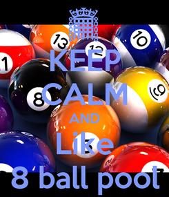 Poster: KEEP CALM AND Like 8 ball pool
