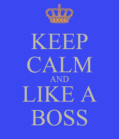 Poster: KEEP CALM AND LIKE A BOSS