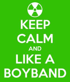 Poster: KEEP CALM AND LIKE A BOYBAND