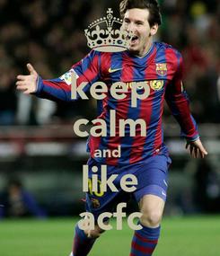 Poster: keep calm and  like acfc