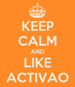 Poster: KEEP CALM AND LIKE ACTIVAO