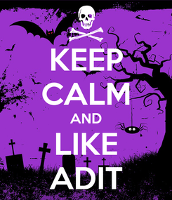 Poster: KEEP CALM AND LIKE ADIT