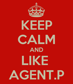 Poster: KEEP CALM AND LIKE  AGENT.P