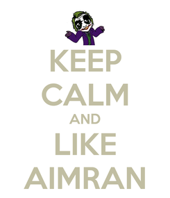 Poster: KEEP CALM AND LIKE AIMRAN