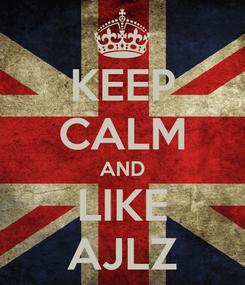Poster: KEEP CALM AND LIKE AJLZ