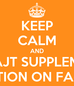Poster: KEEP CALM AND LiKE AJT SUPPLEMENTS & NUTRITION ON FACEBOOK