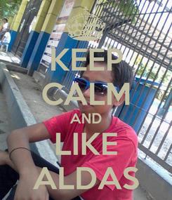 Poster: KEEP CALM AND LIKE ALDAS