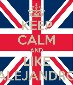 Poster: KEEP CALM AND LIKE ALEJANDRO