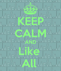 Poster: KEEP CALM AND Like  All