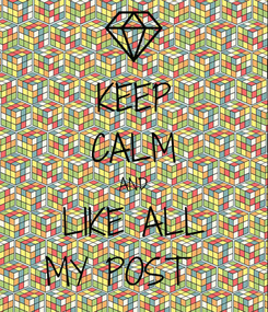 Poster: KEEP CALM AND LIKE ALL MY POST 👍