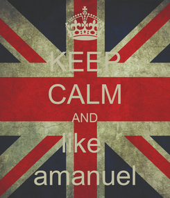 Poster: KEEP CALM AND like  amanuel