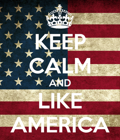 Poster: KEEP CALM AND LIKE AMERICA