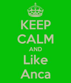Poster: KEEP CALM AND Like Anca