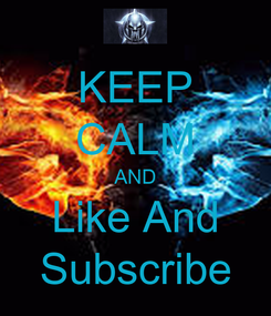 Poster: KEEP CALM AND Like And Subscribe