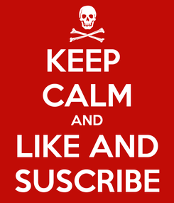 Poster: KEEP  CALM AND LIKE AND SUSCRIBE