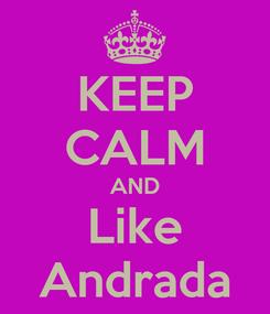 Poster: KEEP CALM AND Like Andrada