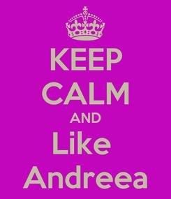 Poster: KEEP CALM AND Like  Andreea