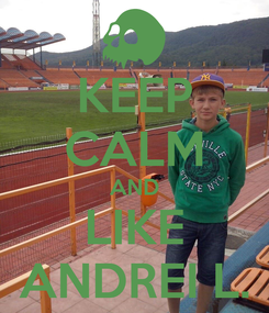 Poster: KEEP CALM AND LIKE ANDREI L.