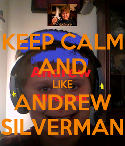 Poster: KEEP CALM AND LIKE ANDREW SILVERMAN