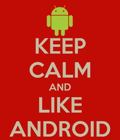 Poster: KEEP CALM AND LIKE ANDROID