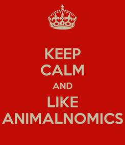 Poster: KEEP CALM AND LIKE ANIMALNOMICS