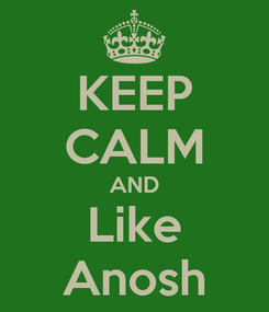 Poster: KEEP CALM AND Like Anosh