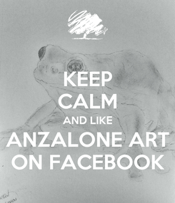 Poster: KEEP CALM AND LIKE ANZALONE ART ON FACEBOOK