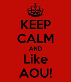 Poster: KEEP CALM AND Like AOU!