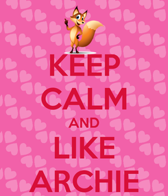 Poster: KEEP CALM AND LIKE ARCHIE