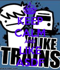 Poster: KEEP CALM AND LIKE ASDF
