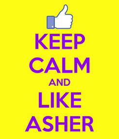 Poster: KEEP CALM AND LIKE ASHER