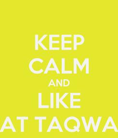 Poster: KEEP CALM AND LIKE AT TAQWA