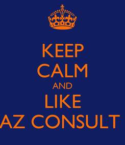 Poster: KEEP CALM AND LIKE AZ CONSULT