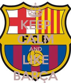 Poster: KEEP CALM AND LIKE BARÇA