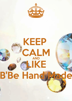 Poster: KEEP  CALM AND LIKE B'Be Hand Made