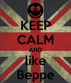 Poster: KEEP CALM AND like Beppe