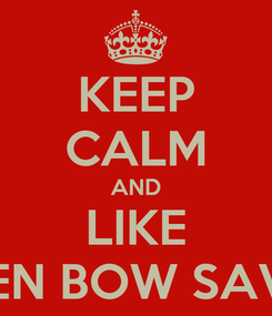 Poster: KEEP CALM AND LIKE BROKEN BOW SAVAGES