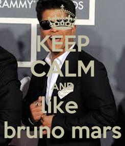 Poster: KEEP CALM AND like  bruno mars