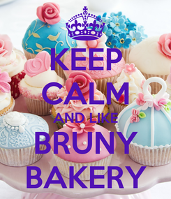 Poster: KEEP CALM AND LIKE BRUNY BAKERY