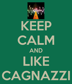 Poster: KEEP CALM AND LIKE CAGNAZZI