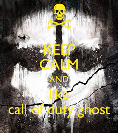Poster: KEEP CALM AND like call of duty ghost