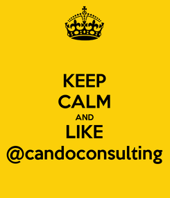 Poster: KEEP CALM AND LIKE @candoconsulting