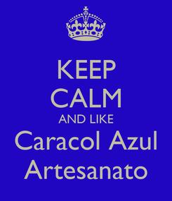 Poster: KEEP CALM AND LIKE Caracol Azul Artesanato