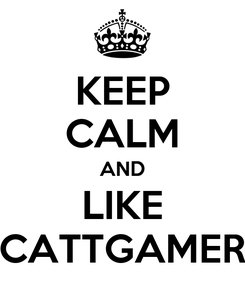 Poster: KEEP CALM AND LIKE CATTGAMER