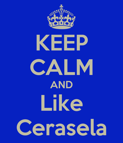 Poster: KEEP CALM AND Like Cerasela