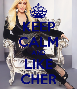 Poster: KEEP CALM AND LIKE CHER