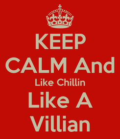 Poster: KEEP CALM And Like Chillin Like A Villian