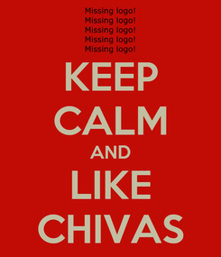 Poster: KEEP CALM AND LIKE CHIVAS