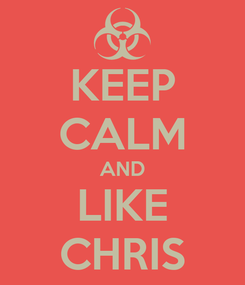 Poster: KEEP CALM AND LIKE CHRIS