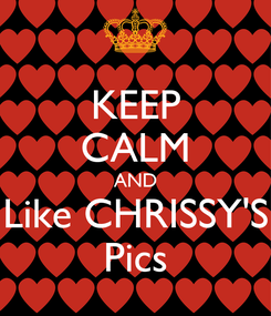 Poster: KEEP CALM AND Like CHRISSY'S Pics